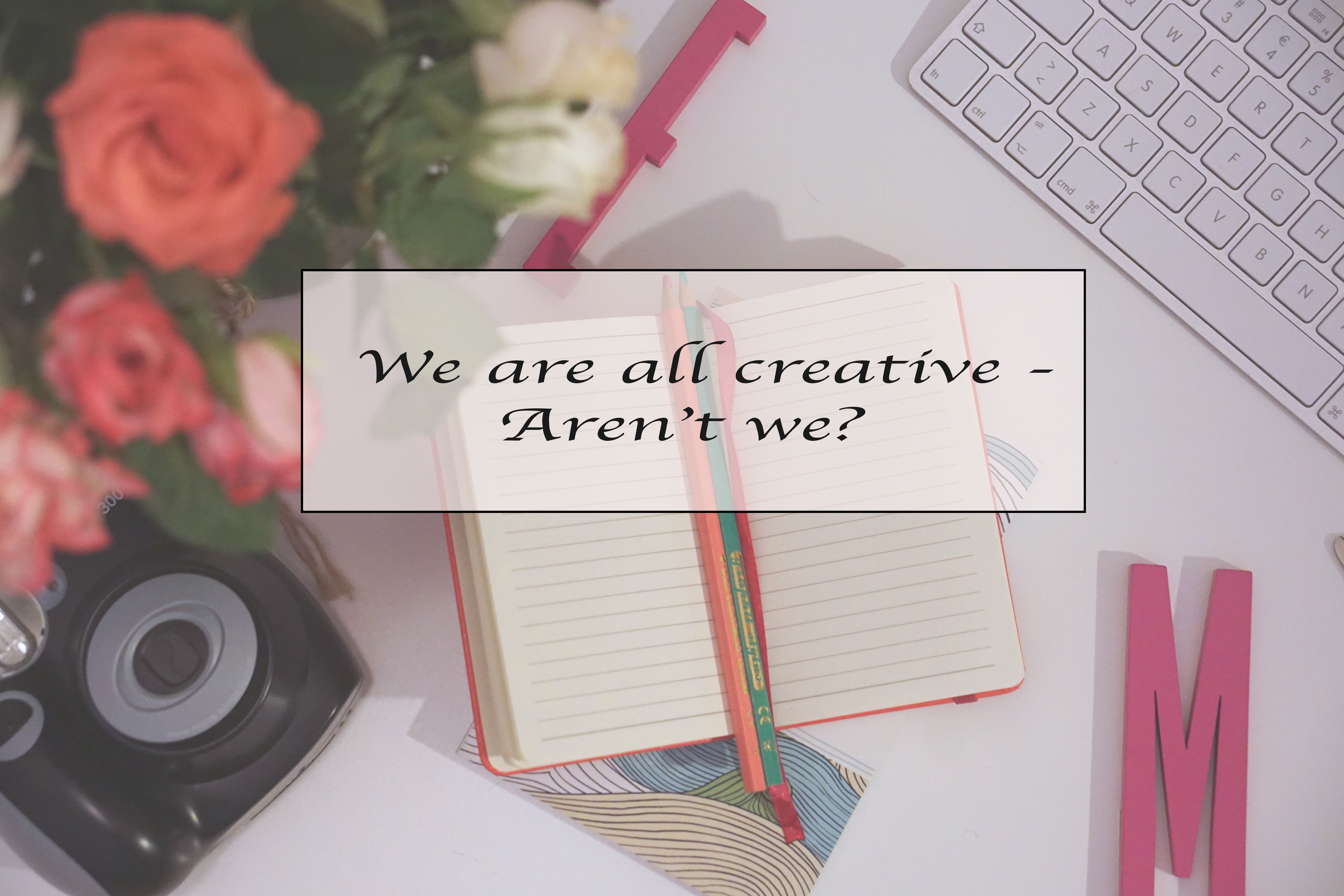We're all creative – aren't we?